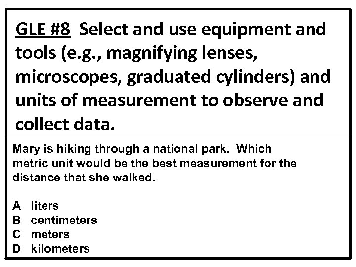GLE #8 Select and use equipment and tools (e. g. , magnifying lenses, microscopes,