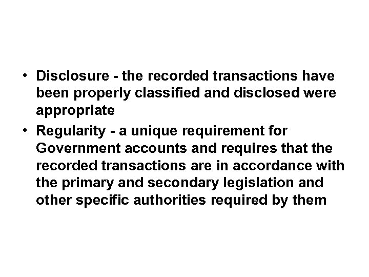 • Disclosure - the recorded transactions have been properly classified and disclosed were