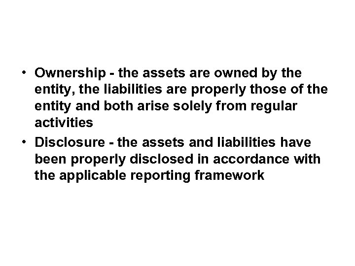 • Ownership - the assets are owned by the entity, the liabilities are