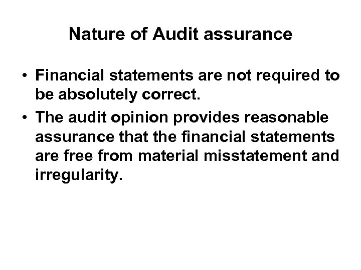 Nature of Audit assurance • Financial statements are not required to be absolutely correct.