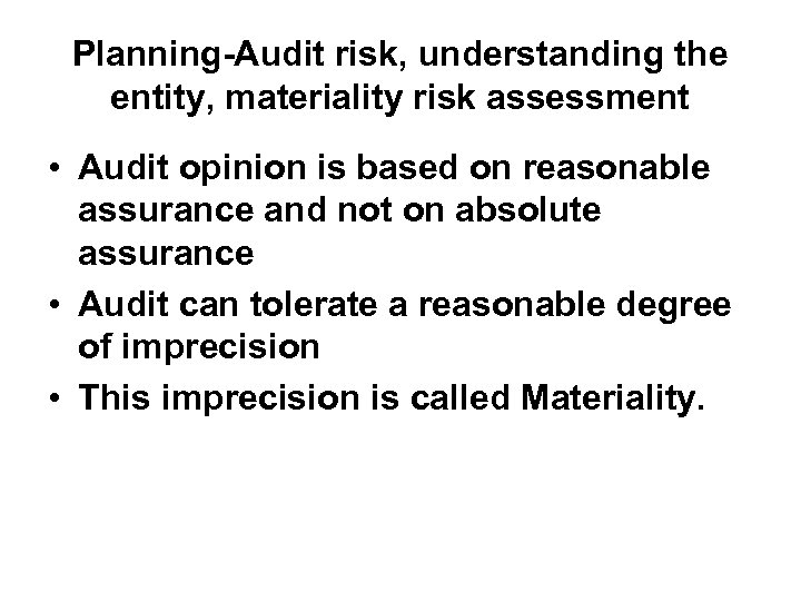 Planning-Audit risk, understanding the entity, materiality risk assessment • Audit opinion is based on