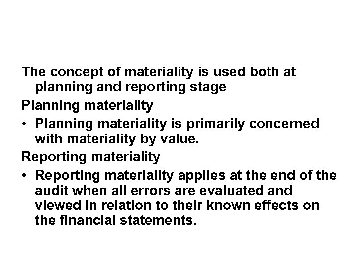 The concept of materiality is used both at planning and reporting stage Planning materiality