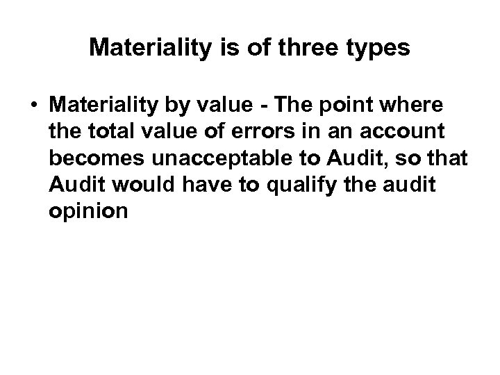 Materiality is of three types • Materiality by value - The point where the