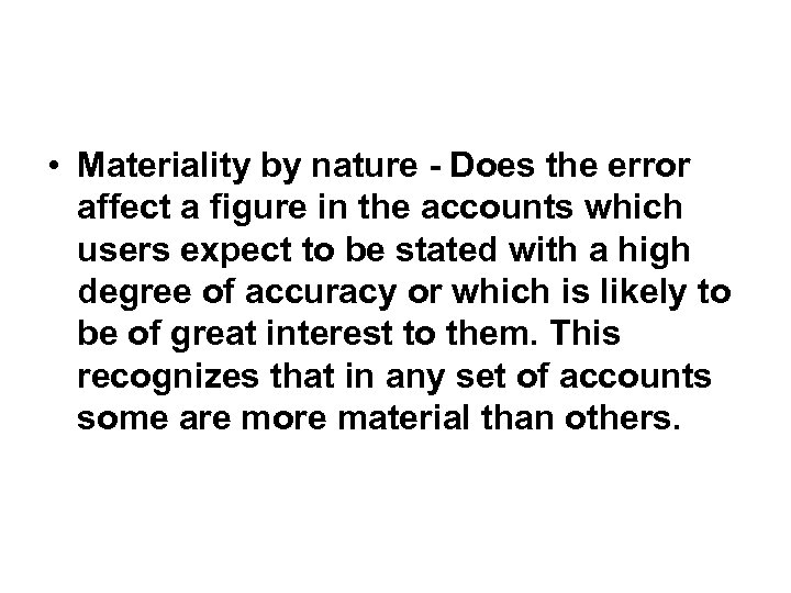 • Materiality by nature - Does the error affect a figure in the