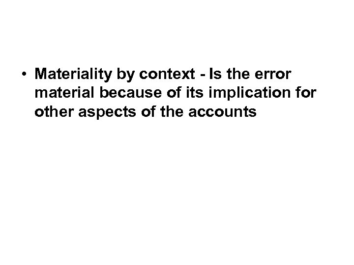 • Materiality by context - Is the error material because of its implication