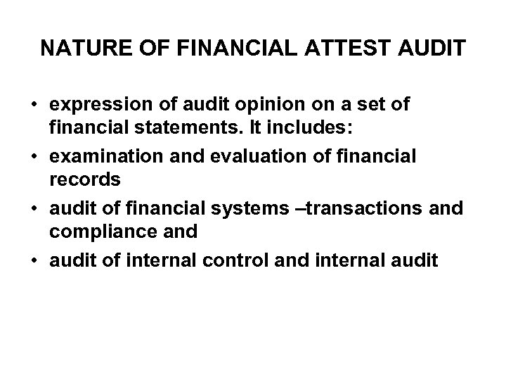 NATURE OF FINANCIAL ATTEST AUDIT • expression of audit opinion on a set of