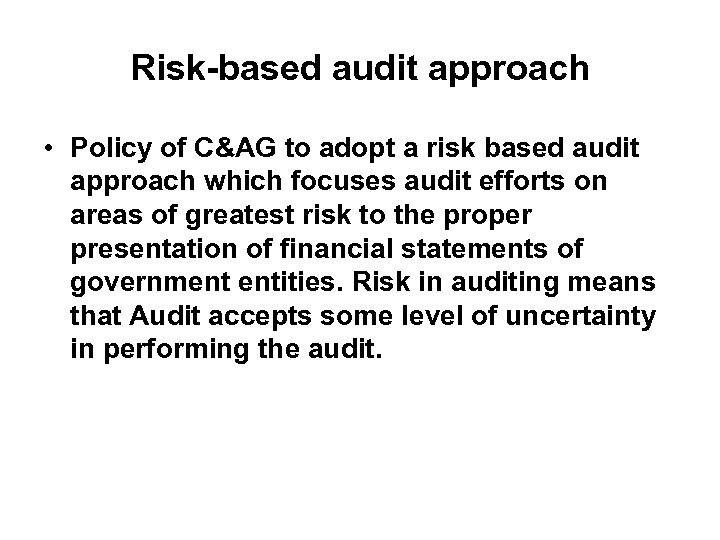 Risk-based audit approach • Policy of C&AG to adopt a risk based audit approach
