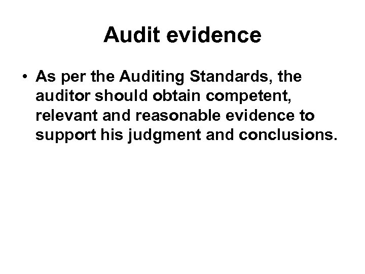 Audit evidence • As per the Auditing Standards, the auditor should obtain competent, relevant