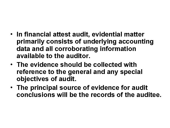 • In financial attest audit, evidential matter primarily consists of underlying accounting data