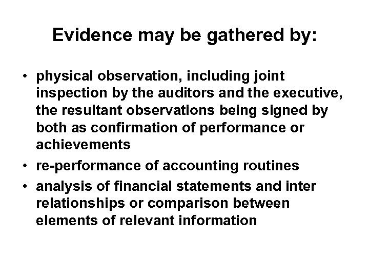 Evidence may be gathered by: • physical observation, including joint inspection by the auditors