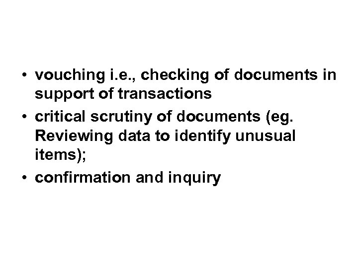 • vouching i. e. , checking of documents in support of transactions •