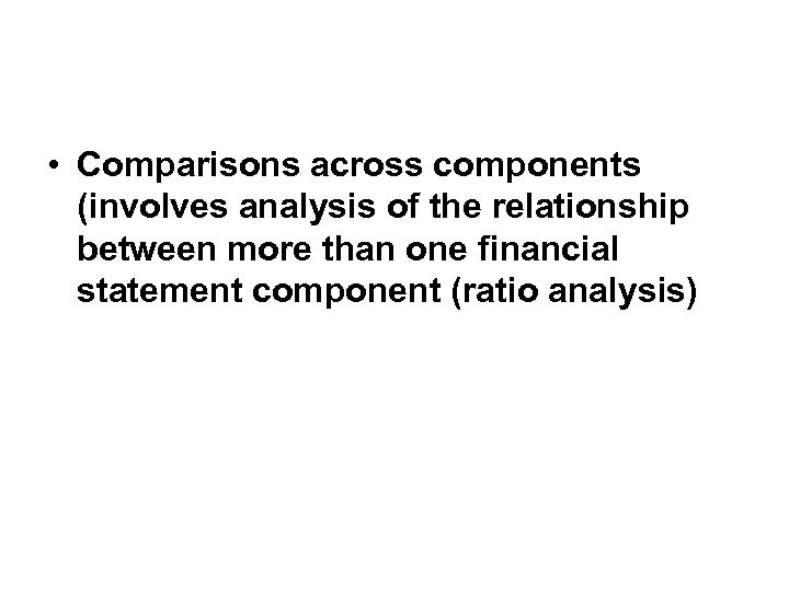 • Comparisons across components (involves analysis of the relationship between more than one