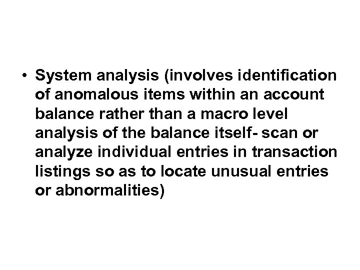 • System analysis (involves identification of anomalous items within an account balance rather