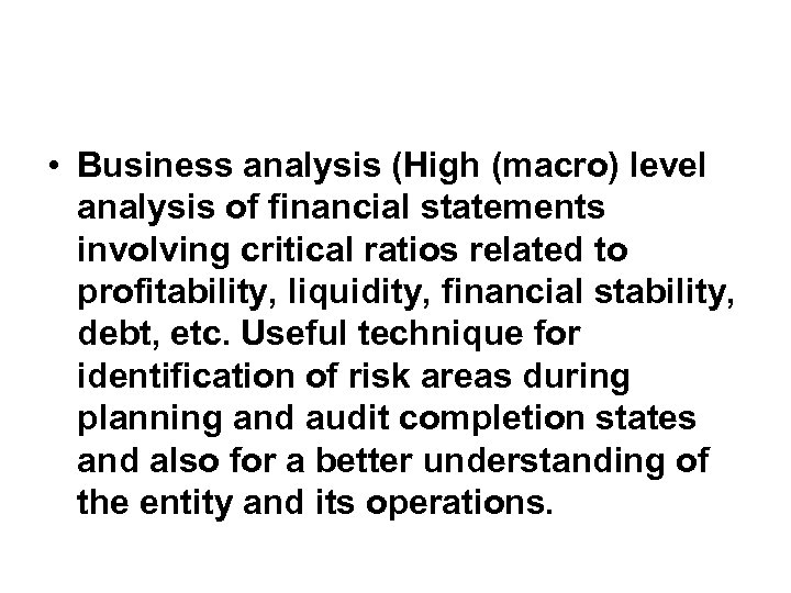 • Business analysis (High (macro) level analysis of financial statements involving critical ratios