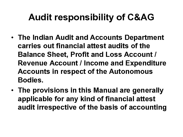 Audit responsibility of C&AG • The Indian Audit and Accounts Department carries out financial