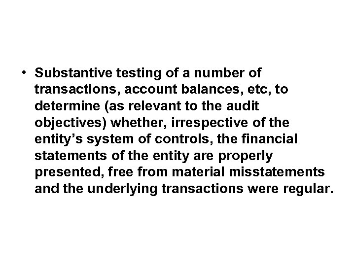 • Substantive testing of a number of transactions, account balances, etc, to determine