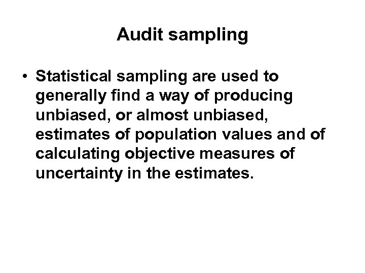 Audit sampling • Statistical sampling are used to generally find a way of producing