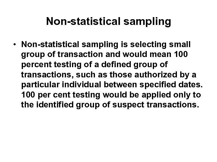Non-statistical sampling • Non-statistical sampling is selecting small group of transaction and would mean