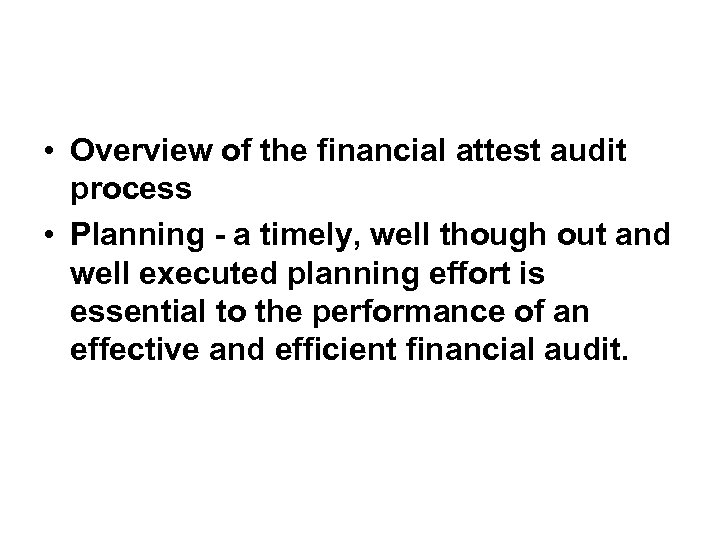 • Overview of the financial attest audit process • Planning - a timely,