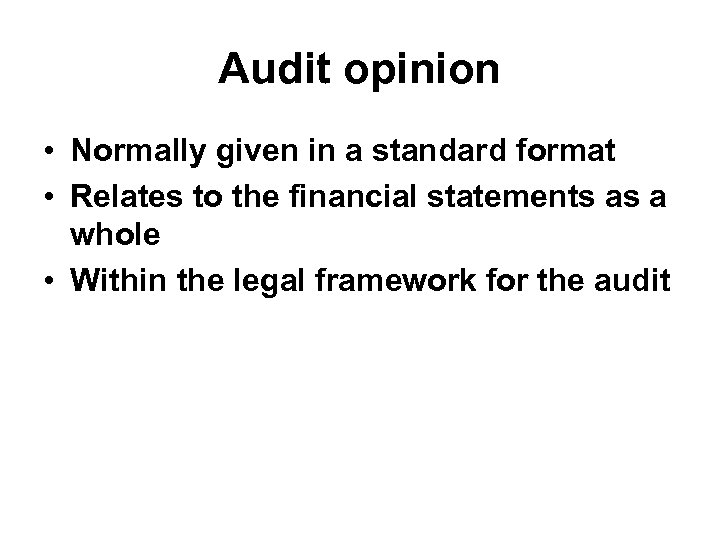 Audit opinion • Normally given in a standard format • Relates to the financial