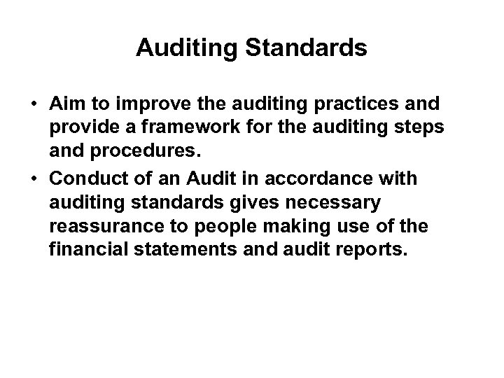Auditing Standards • Aim to improve the auditing practices and provide a framework for
