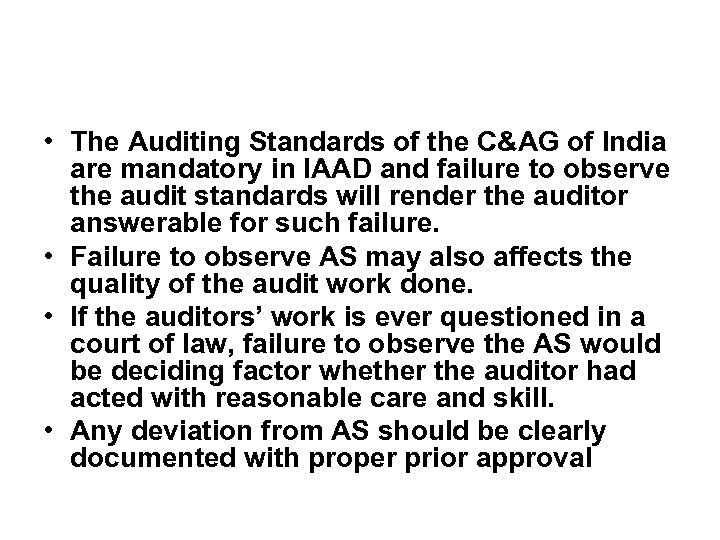 • The Auditing Standards of the C&AG of India are mandatory in IAAD