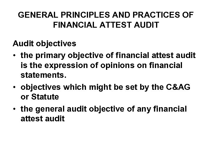 GENERAL PRINCIPLES AND PRACTICES OF FINANCIAL ATTEST AUDIT Audit objectives • the primary objective