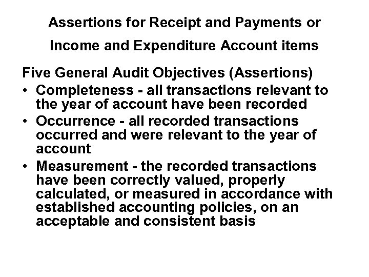 Assertions for Receipt and Payments or Income and Expenditure Account items Five General Audit