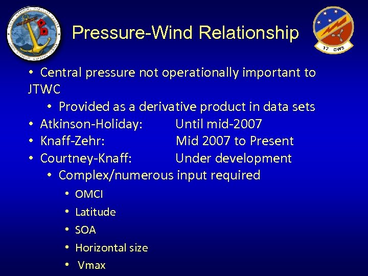 Pressure-Wind Relationship • Central pressure not operationally important to JTWC • Provided as a