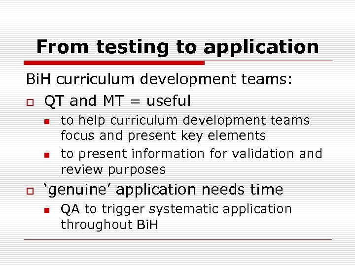 From testing to application Bi. H curriculum development teams: o QT and MT =