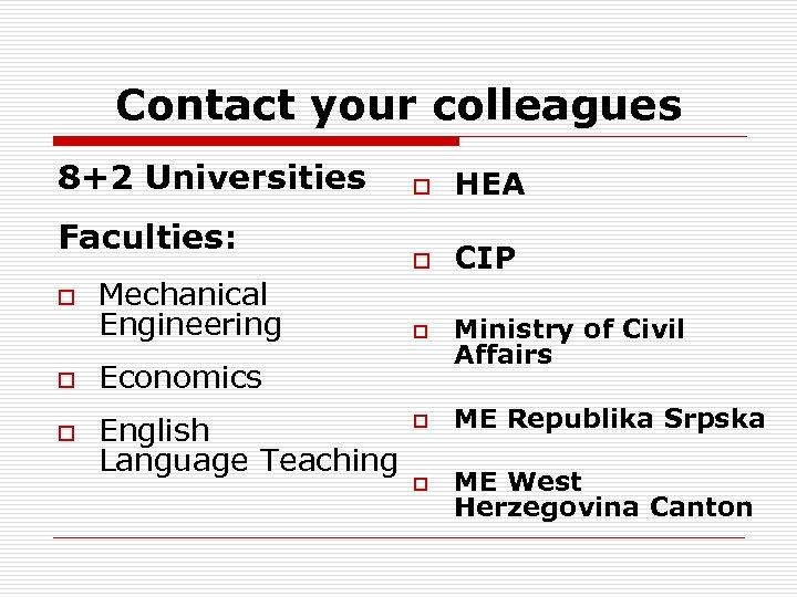 Contact your colleagues 8+2 Universities Faculties: o Mechanical Engineering o English Language Teaching HEA