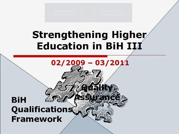 Strengthening Higher Education in Bi. H III 02/2009 – 03/2011 Bi. H Qualifications Framework