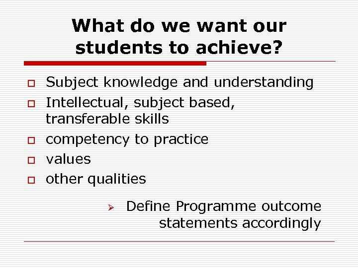What do we want our students to achieve? o o o Subject knowledge and