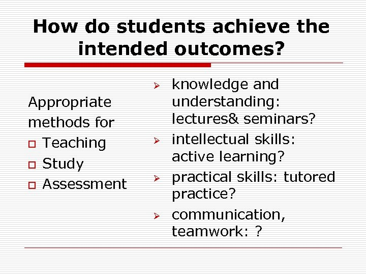 How do students achieve the intended outcomes? Ø Appropriate methods for o Teaching o