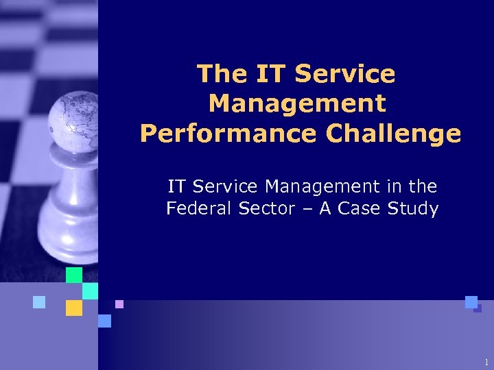 The IT Service Management Performance Challenge IT Service Management in the Federal Sector –