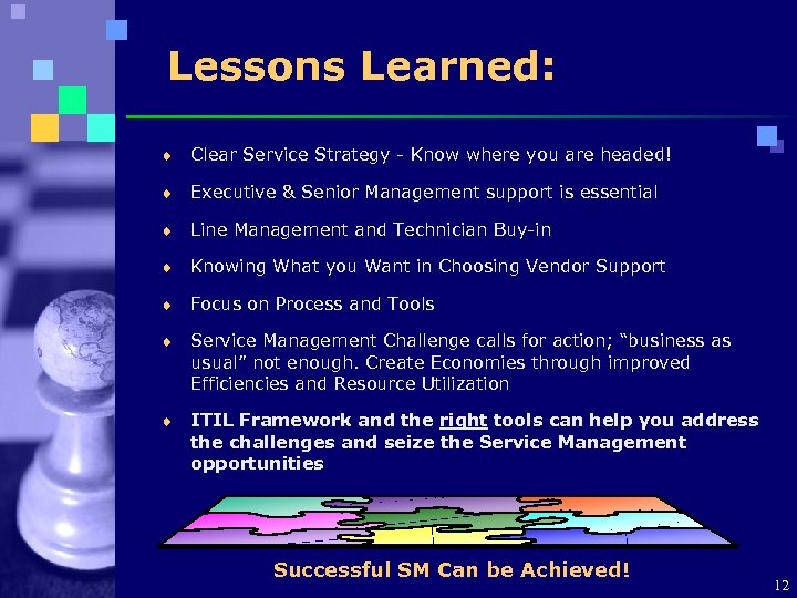 Lessons Learned: ¨ Clear Service Strategy - Know where you are headed! ¨ Executive