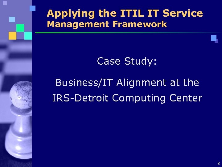 Applying the ITIL IT Service Management Framework Case Study: Business/IT Alignment at the IRS-Detroit