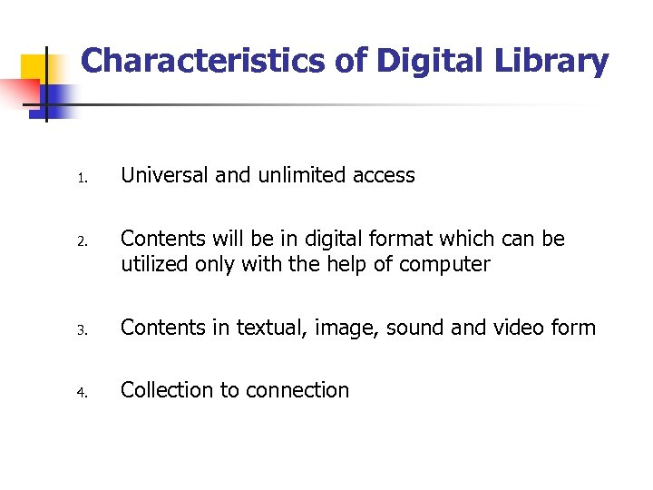 Characteristics of Digital Library 1. 2. Universal and unlimited access Contents will be in