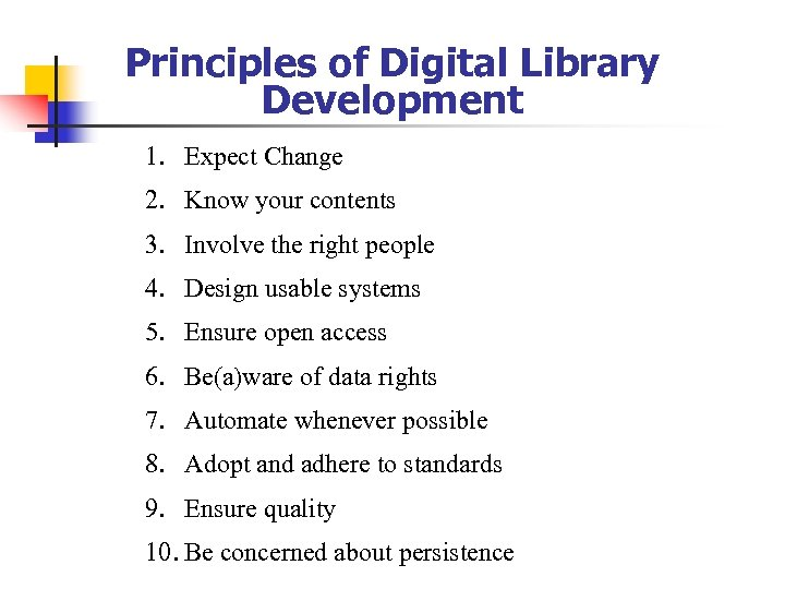 Principles of Digital Library Development 1. Expect Change 2. Know your contents 3. Involve
