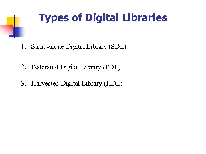 Types of Digital Libraries 1. Stand-alone Digital Library (SDL) 2. Federated Digital Library (FDL)
