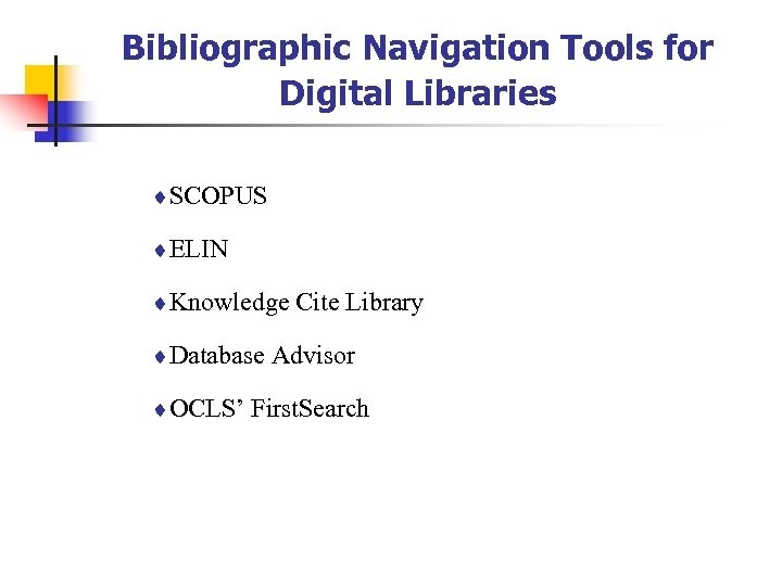 Bibliographic Navigation Tools for Digital Libraries ¨SCOPUS ¨ELIN ¨Knowledge Cite Library ¨Database Advisor ¨OCLS'