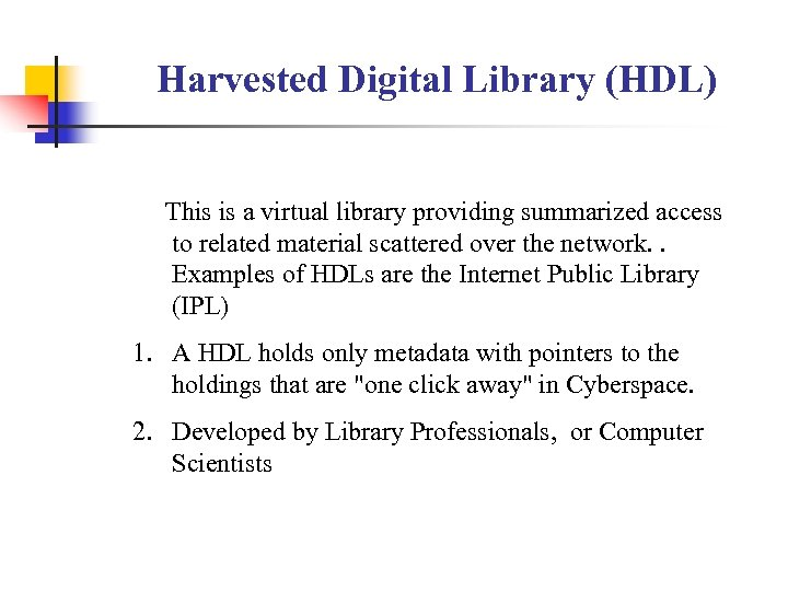 Harvested Digital Library (HDL) This is a virtual library providing summarized access to related