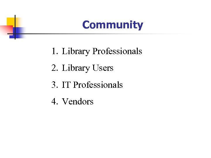 Community 1. Library Professionals 2. Library Users 3. IT Professionals 4. Vendors
