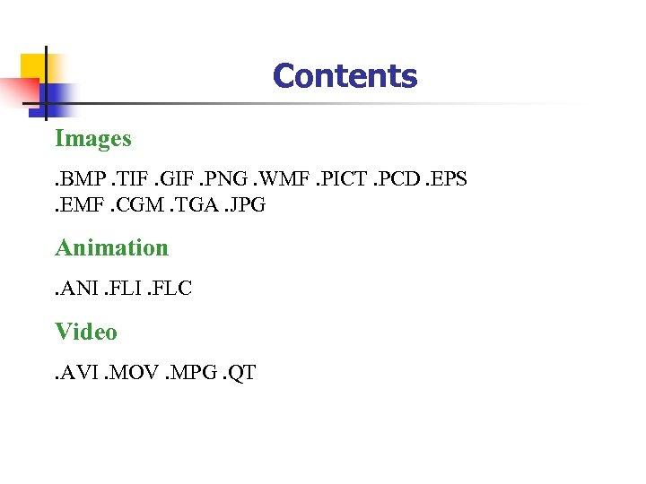 Contents Images. BMP. TIF. GIF. PNG. WMF. PICT. PCD. EPS. EMF. CGM. TGA. JPG