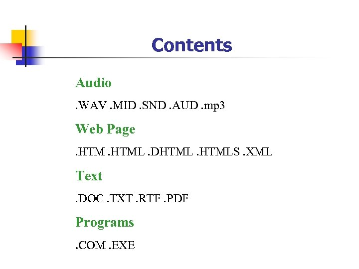 Contents Audio. WAV. MID. SND. AUD. mp 3 Web Page. HTML. DHTMLS. XML Text.