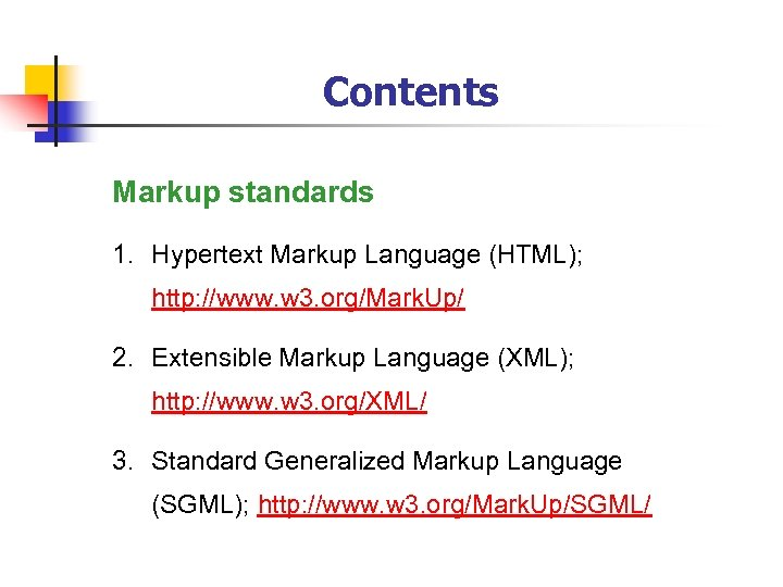 Contents Markup standards 1. Hypertext Markup Language (HTML); http: //www. w 3. org/Mark. Up/