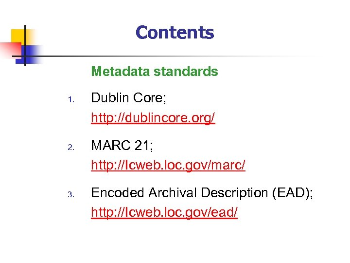 Contents Metadata standards 1. 2. 3. Dublin Core; http: //dublincore. org/ MARC 21; http: