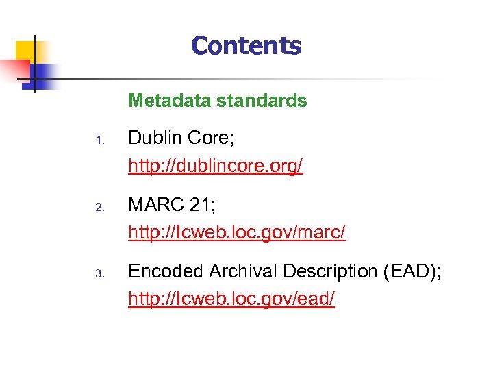 Contents Metadata standards 1. 2. 3. Dublin Core; http: //dublincore. org/ MARC 21; http: