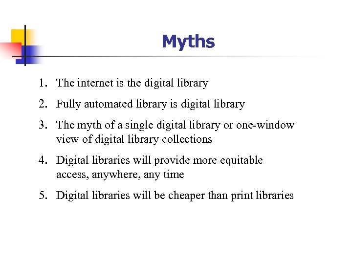 Myths 1. The internet is the digital library 2. Fully automated library is digital