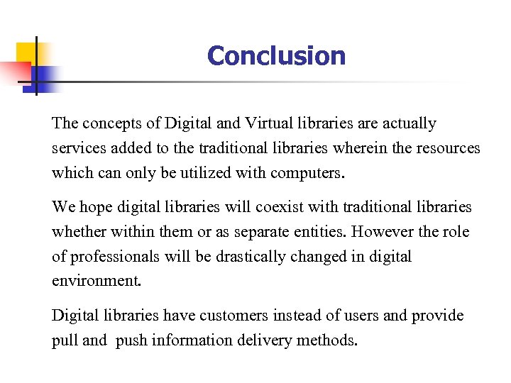 Conclusion The concepts of Digital and Virtual libraries are actually services added to the